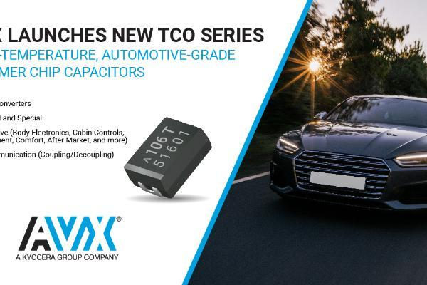 AVX推出TCO系列高温聚合物片式电容器 适用于汽车环境